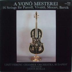 A Vonó Mesterei (16 Strings For Purcell, Vivaldi, Mozart, Bartók)